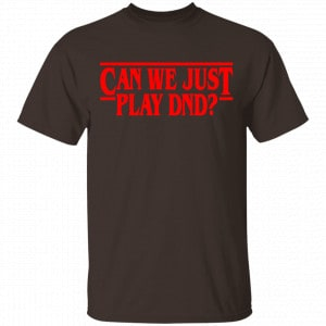Stranger Things Can We Just Play DnD Shirt, Hoodie, Tank New Designs 2