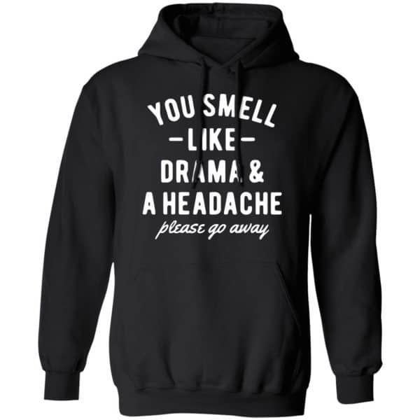 You Smell Like Drama & A Headache Please Go Away Shirt, Hoodie, Tank