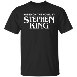 Based On The Novel By Stephen King Shirt, Hoodie, Tank New Designs