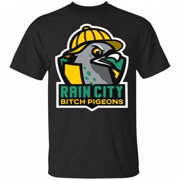 Rain City Bitch Pigeons Shirt, Hoodie, Tank Best Selling 3