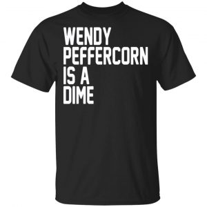 Wendy Peffercorn Is A Dime Shirt, Hoodie, Tank New Designs
