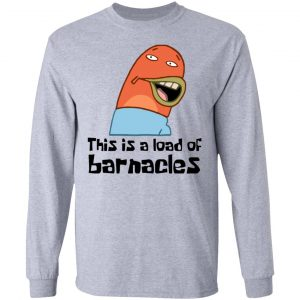 This Is A Load Of Barnacles Spongebob Shirt Hoodie Tank 0stees