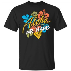 Aloha Mr. Hand Shirt, Hoodie, Tank New Designs