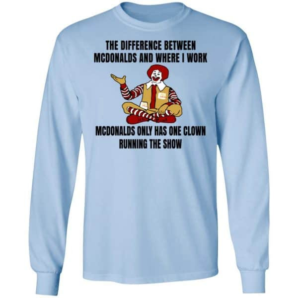 The Difference Between McDonalds And Where I Work McDonalds Only Has One Clown Running The Show Shirt, Hoodie, Tank