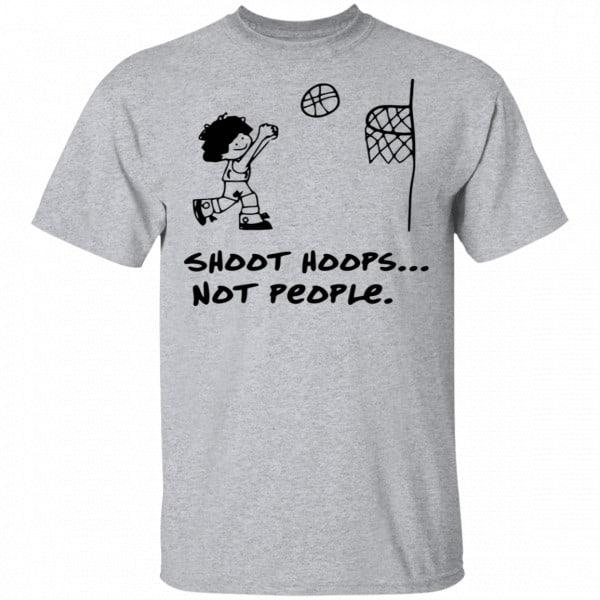 Shoot Hoops Not People Shirt, Hoodie, Tank