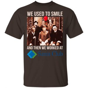 We Used To Smile And Then We Worked At Sam's Club Shirt, Hoodie, Tank Apparel 2