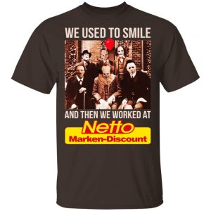 We Used To Smile And Then We Worked At Netto Marken-Discount Shirt, Hoodie, Tank Apparel