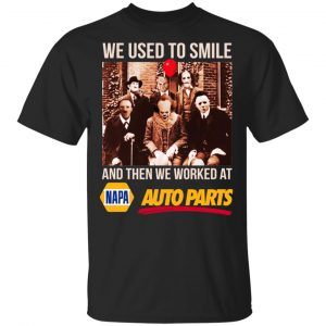 We Used To Smile And Then We Worked At Napa Auto Parts Shirt, Hoodie, Tank Apparel