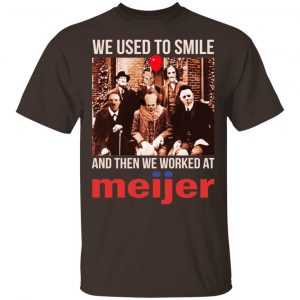 We Used To Smile And Then We Worked At Meijer Shirt, Hoodie, Tank Apparel