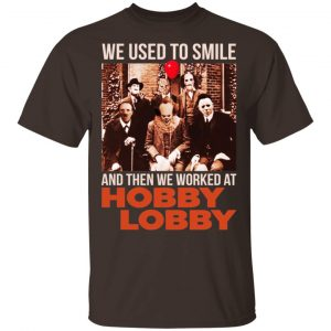 We Used To Smile And Then We Worked At Hobby Lobby Shirt, Hoodie, Tank Apparel