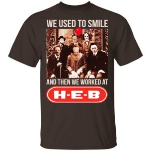 We Used To Smile And Then We Worked At H-E-B Shirt, Hoodie, Tank Apparel