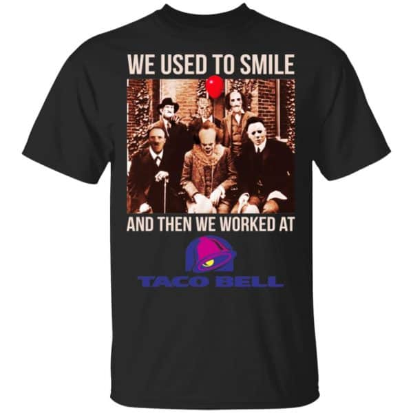 We Used To Smile And Then We Worked At Taco Bell Halloween Shirt, Hoodie, Tank Apparel