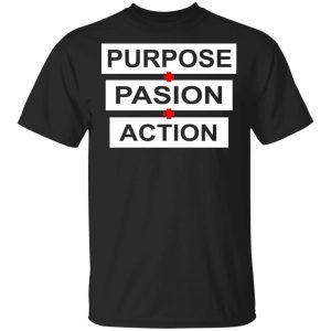 Purpose Passion Action Shirt, Hoodie, Tank