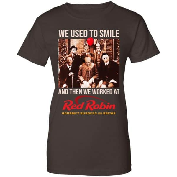 We Used To Smile And Then We Worked At Red Robin Shirt, Hoodie, Tank Apparel