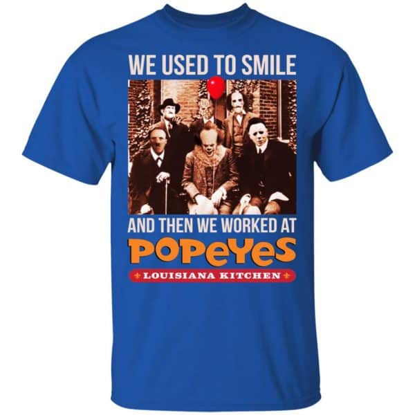 We Used To Smile And Then We Worked At Popeyes Louisiana Kitchen Shirt, Hoodie, Tank Apparel