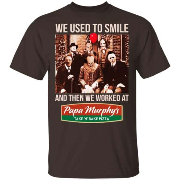 We Used To Smile And Then We Worked At Papa Murphy's Shirt, Hoodie, Tank Apparel