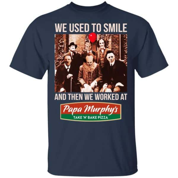 We Used To Smile And Then We Worked At Papa Murphy's Shirt, Hoodie, Tank