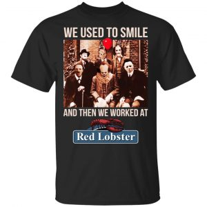 We Used To Smile And Then We Worked At Red Lobster Shirt, Hoodie, Tank Apparel