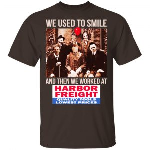 We Used To Smile And Then We Worked At Harbor Freight Tools Shirt, Hoodie, Tank Apparel