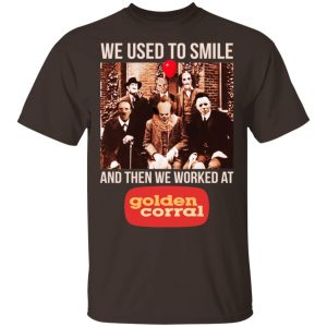 We Used To Smile And Then We Worked At Golden Corral Shirt, Hoodie, Tank Apparel