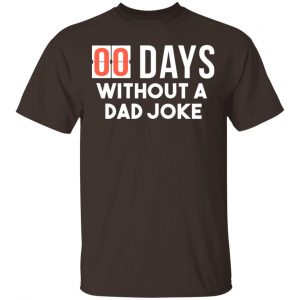 00 Days Without A Dad Joke Shirt, Hoodie, Tank New Designs