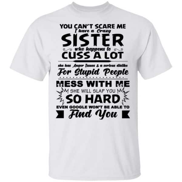 You Can't Scare Me I Have A Crazy Sister Shirt, Hoodie, Tank New Designs 4