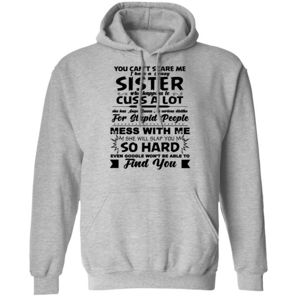 You Can't Scare Me I Have A Crazy Sister Shirt, Hoodie, Tank New Designs 9