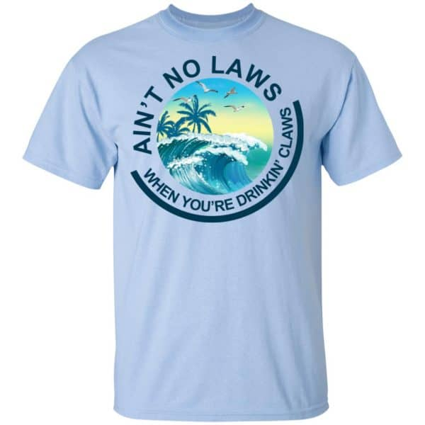 Ain't No Laws When You're Drinking Claws Shirt, Hoodie, Tank New Designs