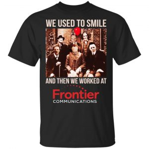 We Used To Smile And Then We Worked At Frontier Shirt, Hoodie, Tank