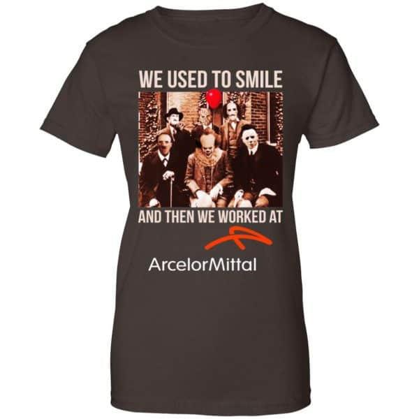 We Used To Smile And Then We Worked At ArcelorMittal Shirt, Hoodie, Tank
