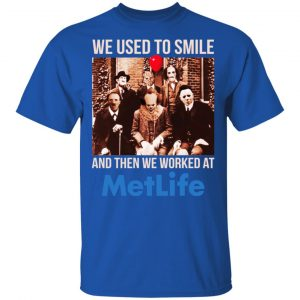 We Used To Smile And Then We Worked At MetLife Shirt, Hoodie, Tank Apparel