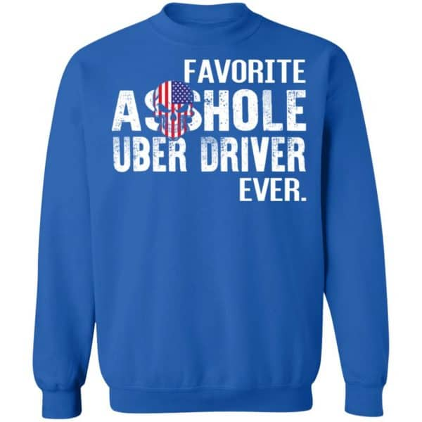 Favorite Asshole Uber Driver Ever Shirt, Hoodie, Sweater