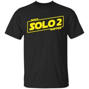 Make Solo 2 Happen Shirt, Hoodie, Tank
