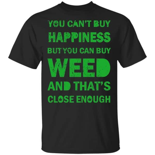 You Can't Buy Happiness But You Can Buy Weed And That's Close Enough Shirt, Hoodie, Tank Apparel 3