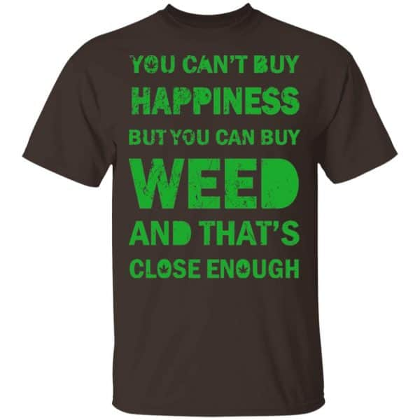You Can't Buy Happiness But You Can Buy Weed And That's Close Enough Shirt, Hoodie, Tank Apparel 4