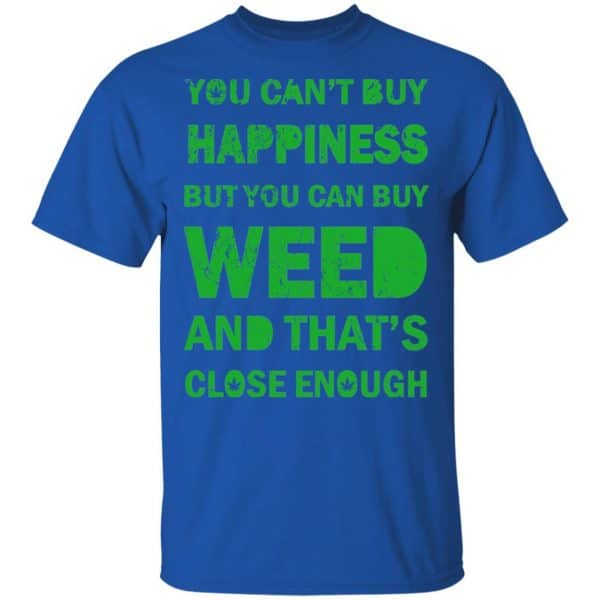 You Can't Buy Happiness But You Can Buy Weed And That's Close Enough Shirt, Hoodie, Tank Apparel 5