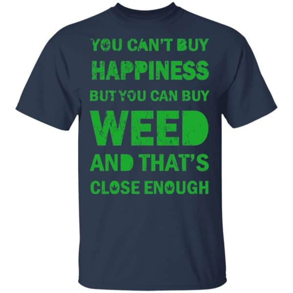 You Can't Buy Happiness But You Can Buy Weed And That's Close Enough Shirt, Hoodie, Tank Apparel 6