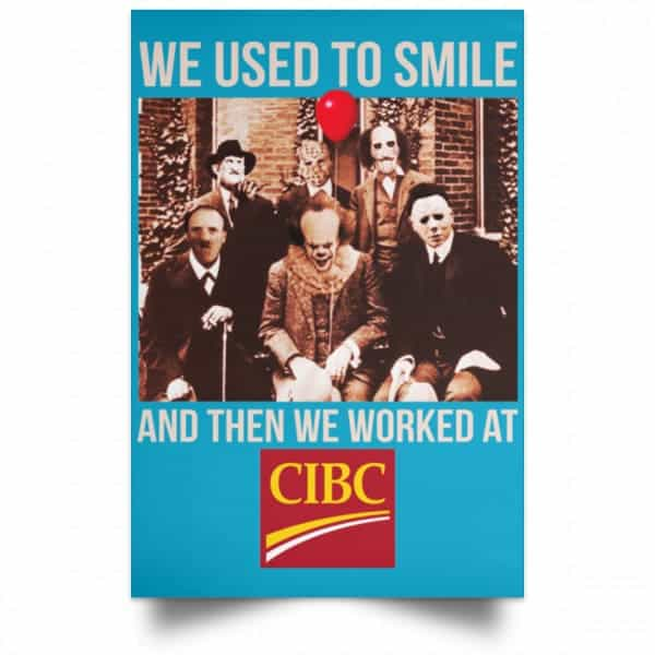 We Used To Smile And Then We Worked At CIBC Posters Posters