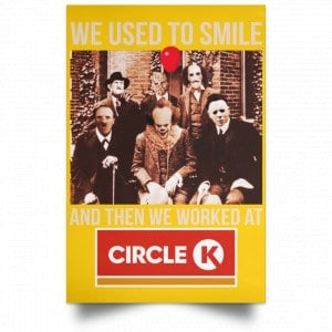 We Used To Smile And Then We Worked At Circle K Posters Posters