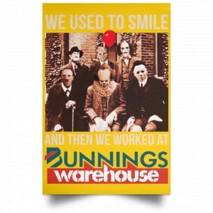 We Used To Smile And Then We Worked At Bunnings Warehouse Posters Posters