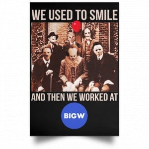 We Used To Smile And Then We Worked At Big W Posters Posters