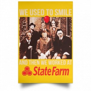 We Used To Smile And Then We Worked At State Farm Posters Posters