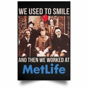 We Used To Smile And Then We Worked At MetLife Posters Posters