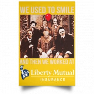 We Used To Smile And Then We Worked At Liberty Mutual Posters