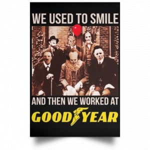 We Used To Smile And Then We Worked At Goodyear Posters Posters
