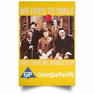 We Used To Smile And Then We Worked At Georgia-Pacific Posters Posters