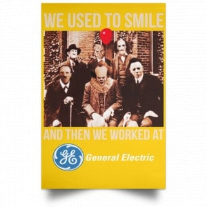 We Used To Smile And Then We Worked At General Electric Posters Posters