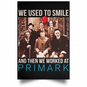 We Used To Smile And Then We Worked At Primark Poster