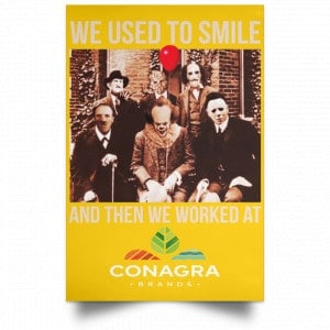 We Used To Smile And Then We Worked At Conagra Brands Posters