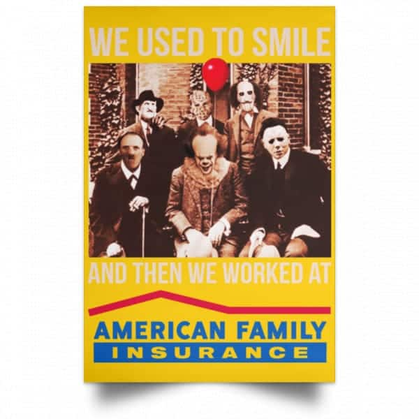 We Used To Smile And Then We Worked At American Family Insurance Posters Posters 3